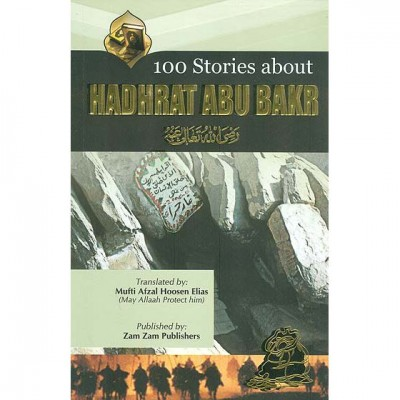 100 Stories about Hadhrat Abu Bakr (RA)