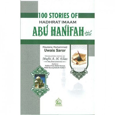 100 Stories of Hadhrat Imaam Abu Hanifah (rahmatullahi alaih)